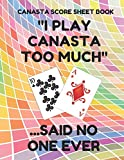 Canasta Score Sheet Book: Scorebook of 100 Score Sheet Pages For Canasta Games (Includes both American and Classic Rules), 8.5 By 11 Inches, Funny Too Much Colorful Cover
