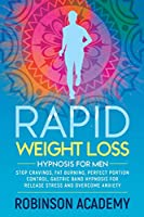 Rapid Weight Loss Hypnosis for Men: Stop Cravings, Fat Burning, Perfect Portion Control, Gastric Band Hypnosis for Release Stress And Overcome Anxiety