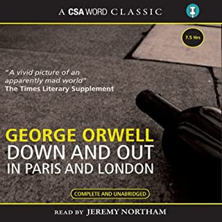 Down and Out in Paris and London                   By:                                                                                                                                 George Orwell                               Narrated by:                                                                                                                                 Jeremy Northam                      Length: 6 hrs and 53 mins     810 ratings     Overall 4.6
