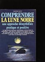 Comprendre la lune noire - Une approche démythifiée pratique et positive de Laurence Larzul