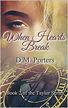 When Hearts Break: Book 2 of the Taylor Series by [D.M. Porters]