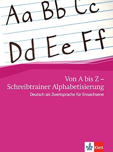 Von A bis Z - Schreibtrainer Alphabetisierung: Deutsch als Zweitsprache für Erwachsene
