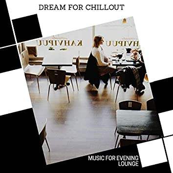 Dream For Chillout - Music For Evening Lounge