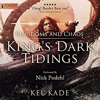 Kingdoms and Chaos     King's Dark Tidings, Book 4              Written by:                                                                                                                                 Kel Kade                               Narrated by:                                                                                                                                 Nick Podehl                      Length: 16 hrs and 23 mins     172 ratings     Overall 4.8