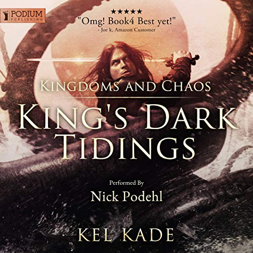 Kingdoms and Chaos     King's Dark Tidings, Book 4              By:                                                                                                                                 Kel Kade                               Narrated by:                                                                                                                                 Nick Podehl                      Length: 16 hrs and 23 mins     643 ratings     Overall 4.8