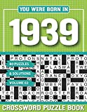 You Were Born In 1939 Crossword Puzzle Book: Crossword Puzzle Book for Adults and all Puzzle Book Fans