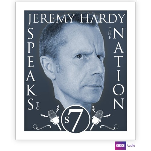 Jeremy Hardy Speaks to the Nation: Series 7 audiobook cover art