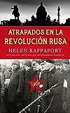 Atrapados en La Revolucion Rusa, 1917 (Ayer y Hoy de la Historia)