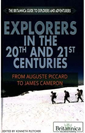 [( Explorers in the 20th and 21st Centuries: From Auguste Piccard to James Cameron )] [by: Kenneth Pletcher] [Jul-2013]