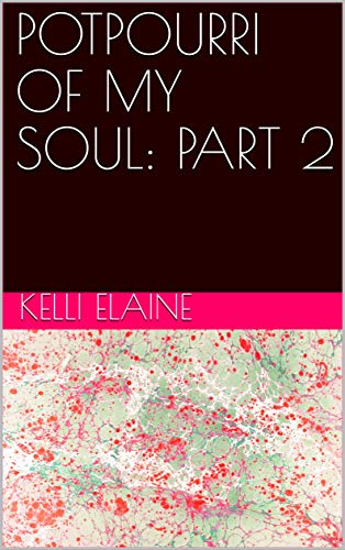 POTPOURRI OF MY SOUL: PART 2 (POTPOURRI OF MY SOUL SERIES: PARTS 1 - 3) (English Edition)