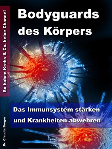 Bodyguards des Körpers –Das Immunsystem stärken und Krankheiten abwehren – So haben Erkältungen & Co. keine Chance!