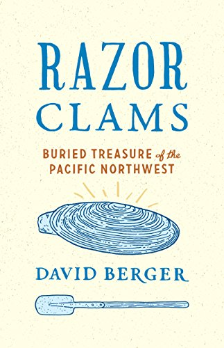 Razor Clams: Buried Treasure of the Pacific Northwest (Ruth Kirk Book)