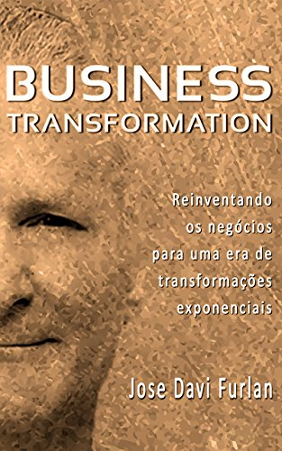 Business Transformation: Reinventando os Negócios para uma Era de Transformações Exponenciais (Annotated)