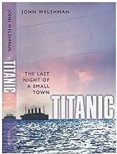 [ TITANIC: THE LAST NIGHT OF A SMALL TOWN ] Titanic: The Last Night of a Small Town By Welshman, John ( Author ) Mar-2012 ...