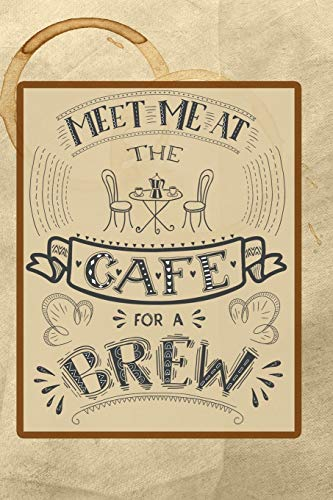 Meet Me at the Cafe for a Brew: Celebrate Your Love of Coffee with This Year-Long Weekly Journal