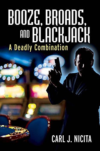 Booze, Broads, and Blackjack: A Deadly Combination by Carl Nicita (2015-12-01)