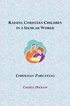 Raising Christian Children in a Secular World: Christian Parenting