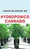 HYDROPONICS CANNABIS: All you need to Know about growing cannabis (Indoor) Hydroponically (English Edition)