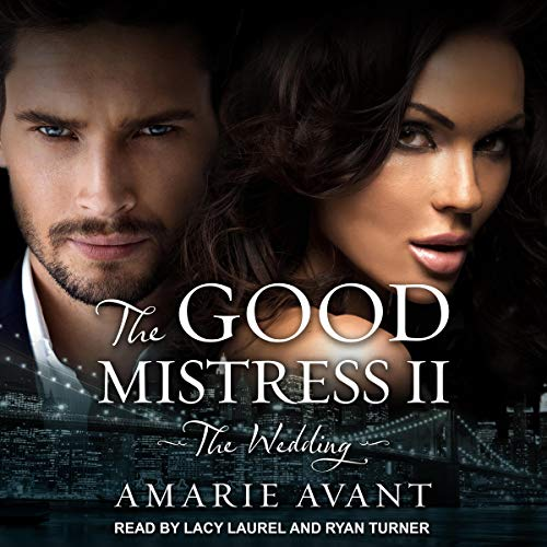 The Good Mistress II: The Wedding: A BWWM Billionaire Romance     Good Mistress Series, Book 2              By:                                                                                                                                 Amarie Avant                               Narrated by:                                                                                                                                 Lacy Laurel,                                                                                        Ryan Turner                      Length: 7 hrs and 49 mins     23 ratings     Overall 4.7