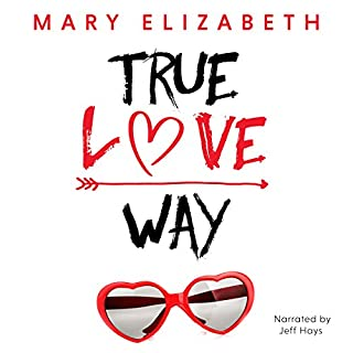 True Love Way                   By:                                                                                                                                 Mary Elizabeth                               Narrated by:                                                                                                                                 Jeff Hays                      Length: 6 hrs and 55 mins     20 ratings     Overall 4.4