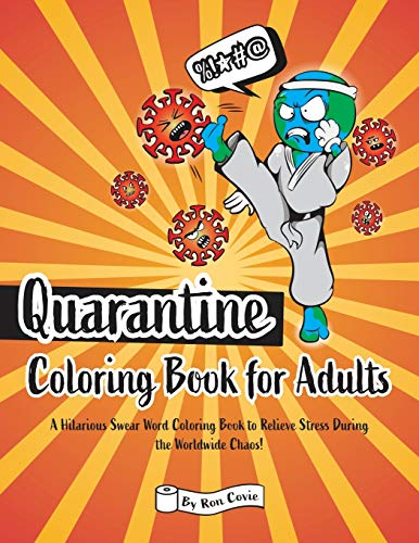 Quarantine Coloring Book for Adults: A Hilarious Swear Word Coloring Book to Relieve Stress During the Worldwide Chaos (Not For Kids!)
