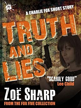 Truth And Lies: from the FOX FIVE Charlie Fox short story collection by [Zoe Sharp]