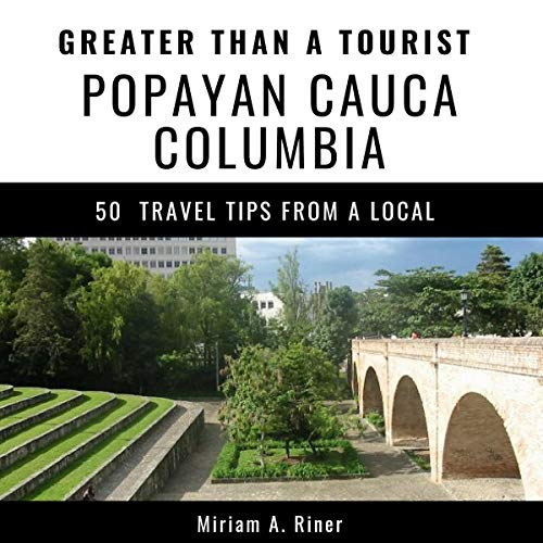 Greater Than a Tourist - Popayan Cauca Colombia: 50 Travel Tips from a Local audiobook cover art