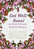 Get Well Soon! Activity & Puzzle Book for Women: Crosswords, Word Finds, Mandalas to Color, Sudoku, Inspirational Quotes, Quizes and Jokes (Get Well Soon Adult Activity Books)
