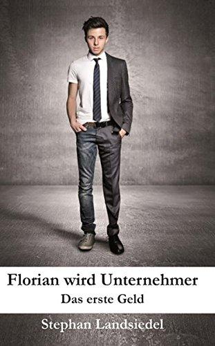 Florian wird Unternehmer: Band 1: Das erste Geld
