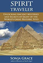Spirit Traveler: Unlocking Ancient Mysteries and Secrets of Eight of the World's Great Historic Sites