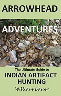 Arrowhead Adventures the Ultimate Guide to Indian Artifact Hunting by William Bauer (2013-08-01)