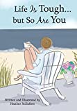 Life Is Tough... but So Are You, by Heather Stillufsen | Blue Mountain Arts Heart-to-Heart Hardcover Gift Book, 7.3 x 5.2 in., 44 pages | Encouraging Gift for a Woman Going Through a Hard Time