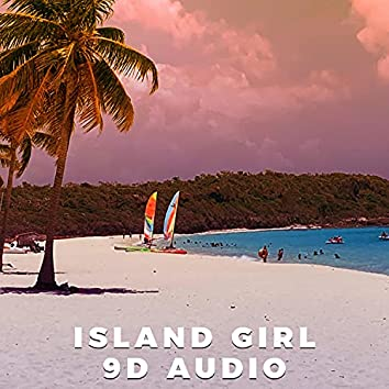 Island Girl (9D Audio)