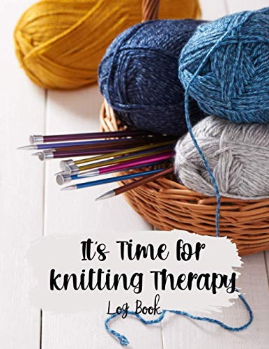 It's Time for knitting Therapy Log Book: Fun project logbook | Great Journal to record and track your pattern and design | Perfect gift idea for Knitting lovers