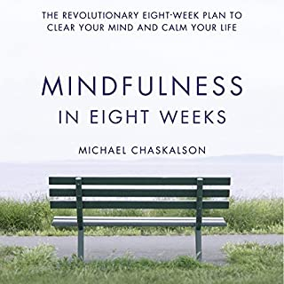 Mindfulness in Eight Weeks     The Revolutionary 8 Week Plan to Clear Your Mind and Calm Your Life              By:                                                                                                                                 Michael Chaskalson                               Narrated by:                                                                                                                                 Michael Chaskalson                      Length: 10 hrs and 33 mins     108 ratings     Overall 4.0