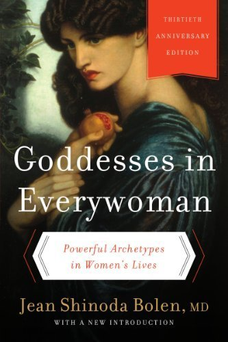 Goddesses in Everywoman: Thirtieth Anniversary Edition: Powerful Archetypes in Women's Lives Paperback July 1, 2014