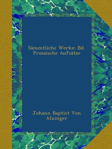 Sämmtliche Werke: Bd. Prosaische Aufsätze