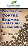 The Use of Coffee Enemas in Natural Cleansing