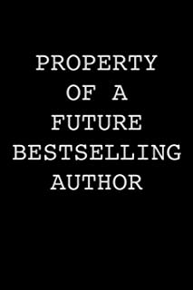 Property of a Future Bestselling Author: Author Notebook Writer Gift For Literature Teachers And Majors Aspiring Writer Journal Gift To Write Fiction ... Book For Your Thriller Romance Book Notes