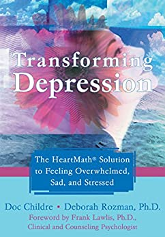 Transforming Depression: The HeartMath Solution to Feeling Overwhelmed, Sad, and Stressed (English Edition) van [Doc Childre, Deborah Rozman, Frank Lawlis]