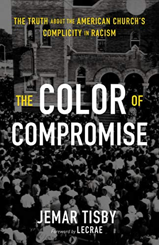 Image of The Color of Compromise: The Truth about the American Church's Complicity in Racism