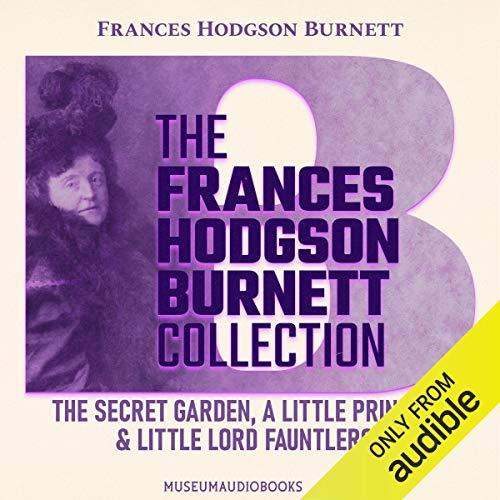 The Frances Hodgson Burnett Collection: The Secret Garden, A Little Princess, Little Lord Fauntleroy cover art