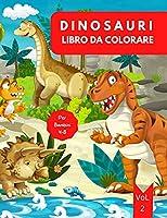 Libro da Colorare di Dinosauri: Età 4-8 Vol. 3 - Libro da colorare dinosauri per bambini - Libro di dinosauri per bambini da 4 a 8 anni - Libro da colorare dinosauri per bambini 4-6 6-8 - Livello facile per scopi divertenti ed educativi