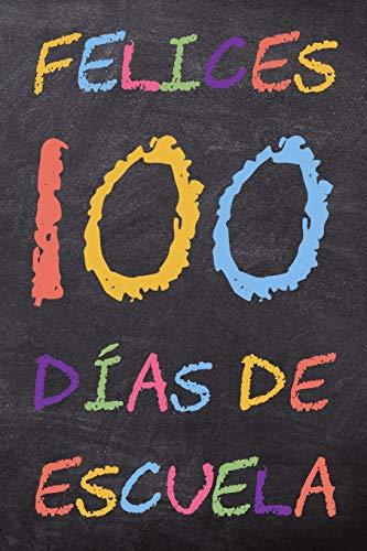 Felices 100 Días de Escuela: Un cuaderno escolar para profesores y alumnos