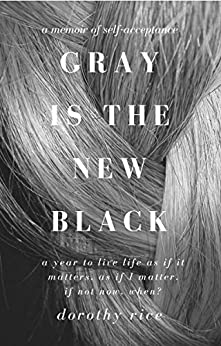 GRAY IS THE NEW BLACK: A Memoir of Self-Acceptance by [Dorothy Rice]