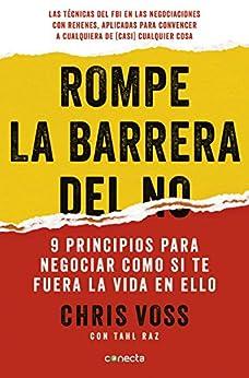 Rompe la barrera del no: 9 principios para negociar como si te fuera la vida en ello (Spanish Edition) by [Chris Voss]