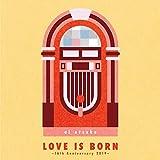 【Amazon.co.jp限定】LOVE IS BORN ~16th Anniversary 2019~(CD2枚組)(デカジャケット付)