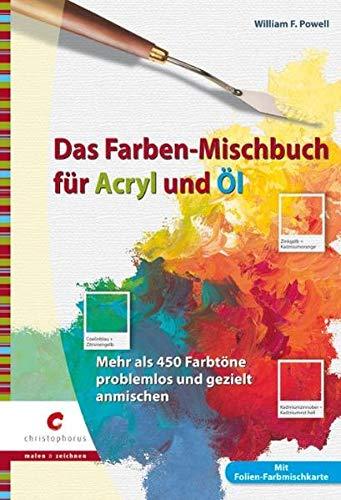 Das Farben-Mischbuch für Acryl und Öl: Mehr als 450 Farbtöne problemlos und gezielt anmischen