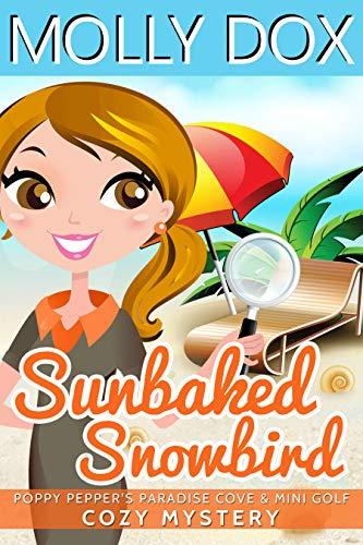 Sunbaked Snowbird: Cozy Mystery (Poppy Pepper's Paradise Cove & Mini Golf Book 1)