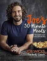 Joe's 30-Minute Meals: 100 Quick and Healthy Recipes